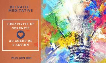 Retraite méditative  CREATIVITE ET SERENITE  AU COEUR DE L'ACTION du 25 au 27 juin 2021